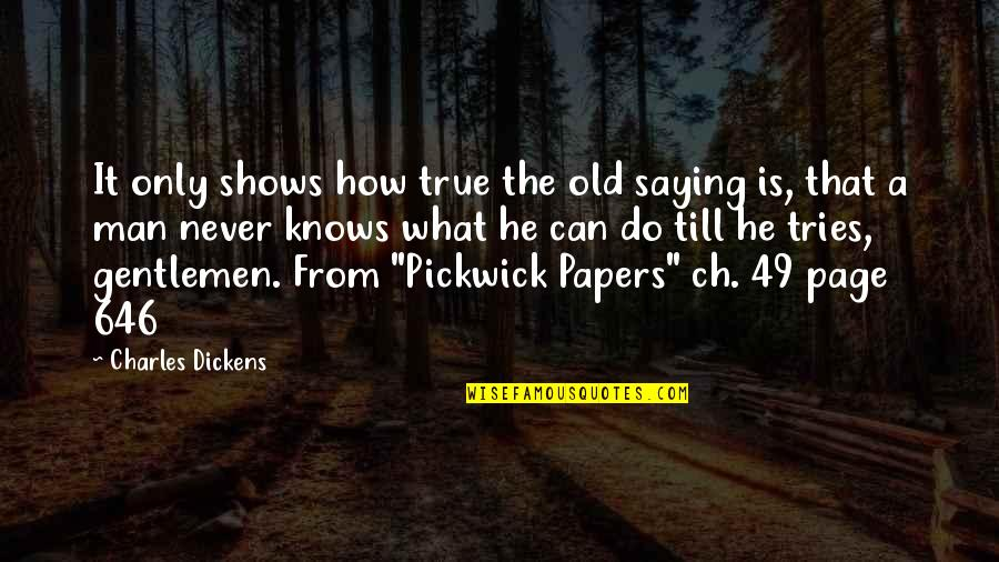 Old But True Quotes By Charles Dickens: It only shows how true the old saying