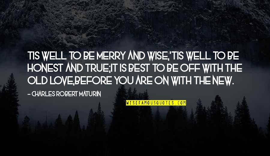 Old But True Quotes By Charles Robert Maturin: Tis well to be merry and wise,'Tis well
