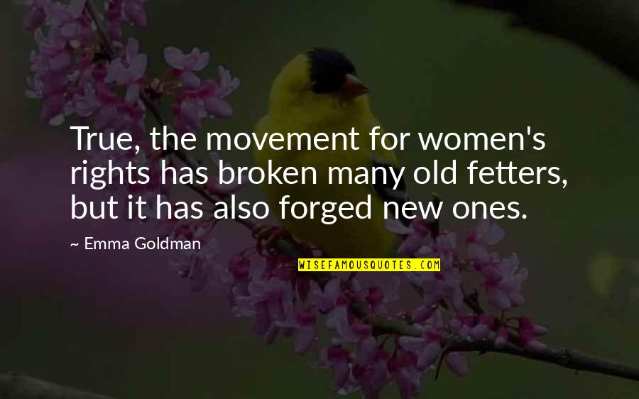Old But True Quotes By Emma Goldman: True, the movement for women's rights has broken