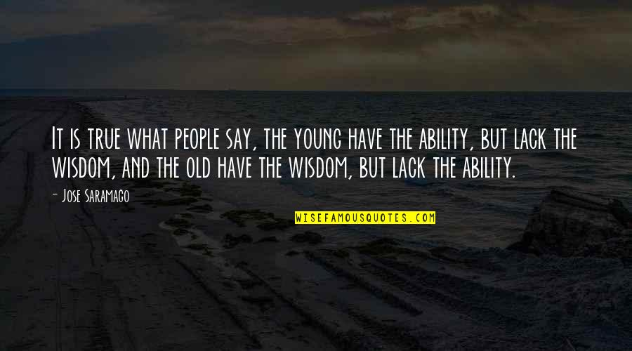 Old But True Quotes By Jose Saramago: It is true what people say, the young