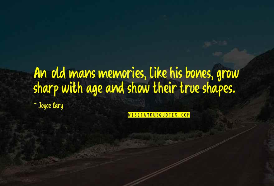 Old But True Quotes By Joyce Cary: An old mans memories, like his bones, grow