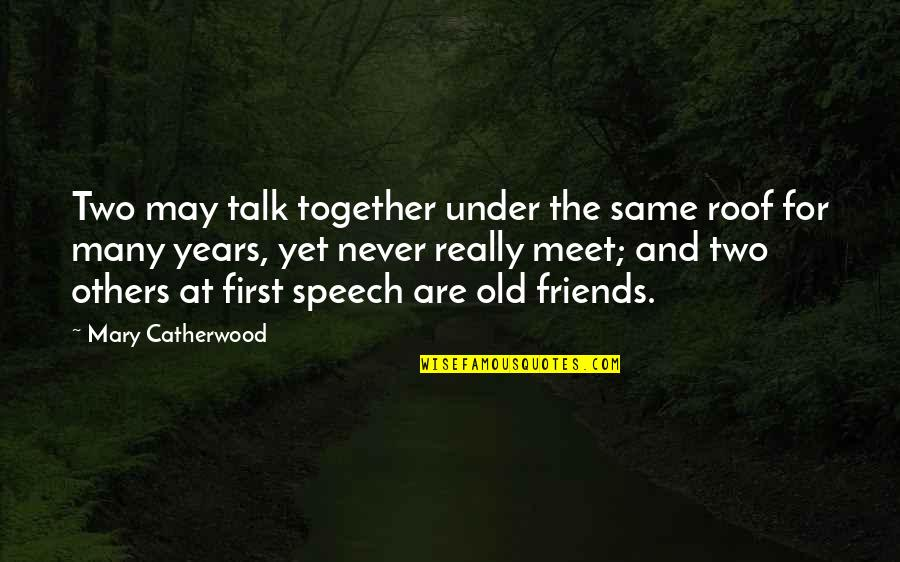 Old But True Quotes By Mary Catherwood: Two may talk together under the same roof