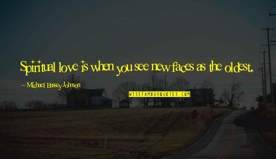 Old But True Quotes By Michael Bassey Johnson: Spiritual love is when you see new faces