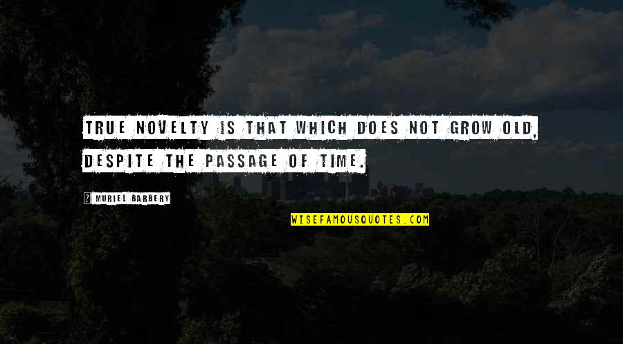 Old But True Quotes By Muriel Barbery: True novelty is that which does not grow