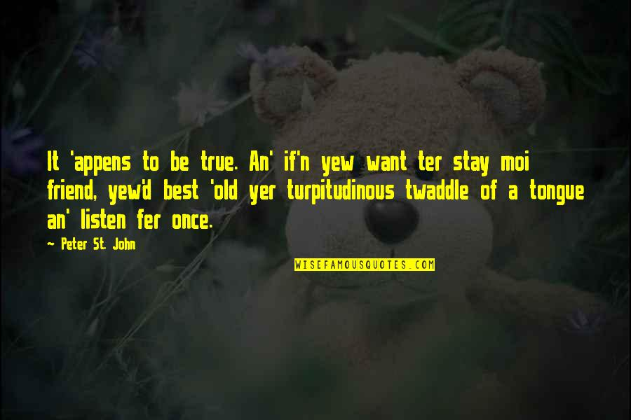Old But True Quotes By Peter St. John: It 'appens to be true. An' if'n yew