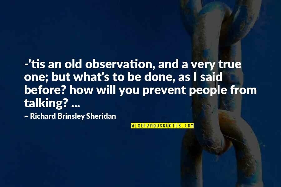 Old But True Quotes By Richard Brinsley Sheridan: -'tis an old observation, and a very true
