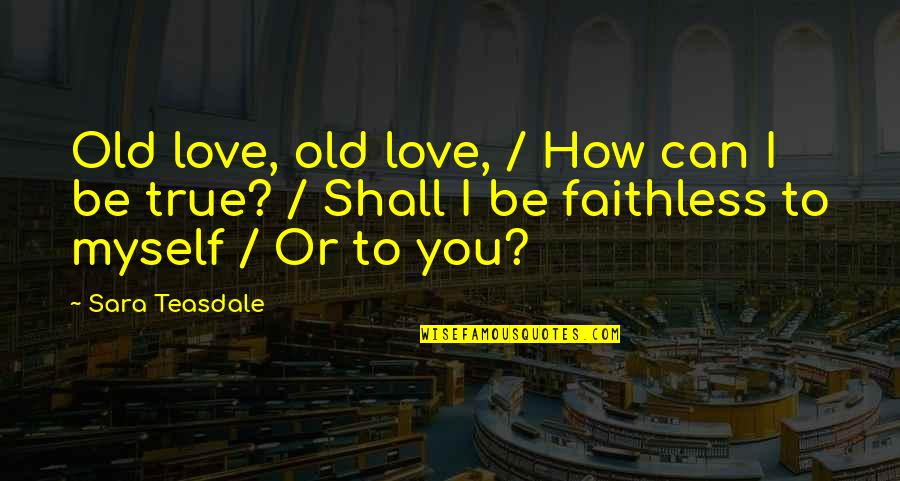 Old But True Quotes By Sara Teasdale: Old love, old love, / How can I