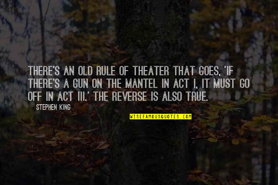 Old But True Quotes By Stephen King: There's an old rule of theater that goes,