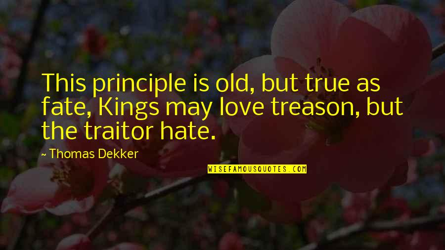 Old But True Quotes By Thomas Dekker: This principle is old, but true as fate,