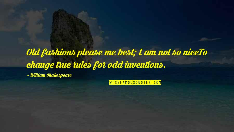 Old But True Quotes By William Shakespeare: Old fashions please me best; I am not