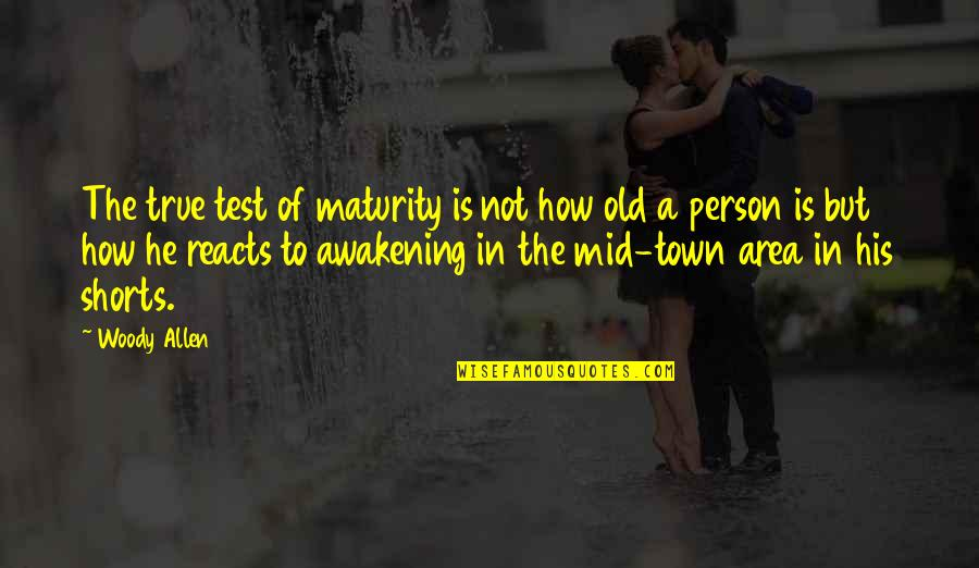 Old But True Quotes By Woody Allen: The true test of maturity is not how
