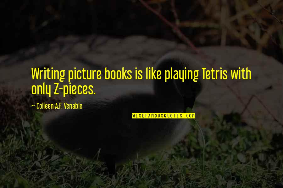 Old Derbyshire Quotes By Colleen A.F. Venable: Writing picture books is like playing Tetris with