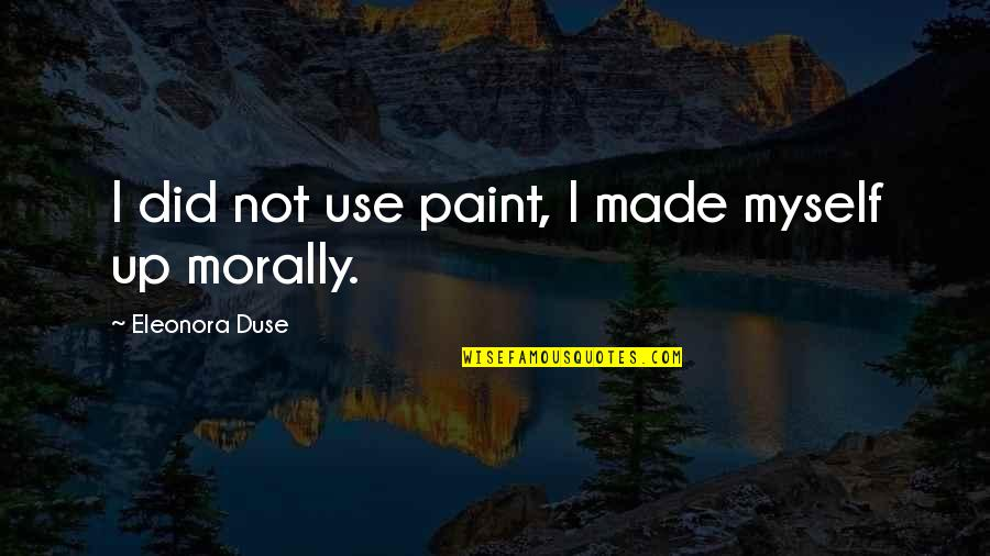 Old Derbyshire Quotes By Eleonora Duse: I did not use paint, I made myself