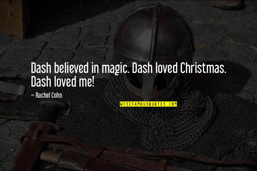 Old Derbyshire Quotes By Rachel Cohn: Dash believed in magic. Dash loved Christmas. Dash