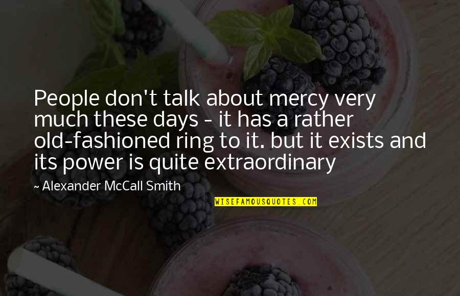 Old Fashioned Quotes By Alexander McCall Smith: People don't talk about mercy very much these