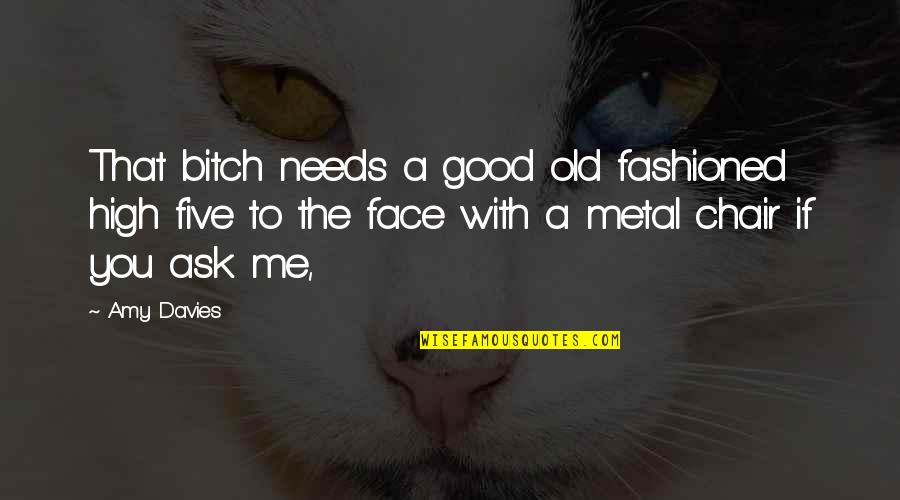 Old Fashioned Quotes By Amy Davies: That bitch needs a good old fashioned high