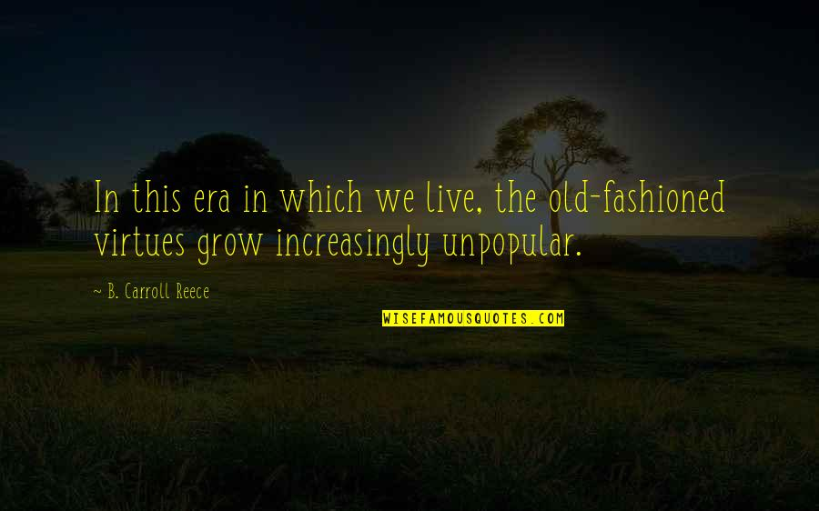 Old Fashioned Quotes By B. Carroll Reece: In this era in which we live, the