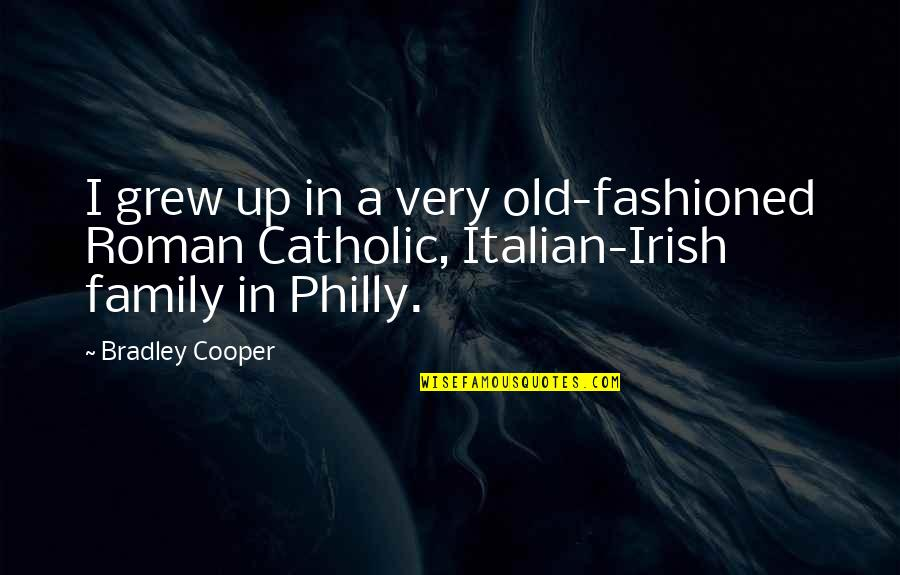 Old Fashioned Quotes By Bradley Cooper: I grew up in a very old-fashioned Roman