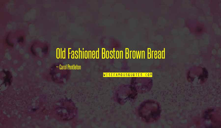 Old Fashioned Quotes By Carol Pentleton: Old Fashioned Boston Brown Bread