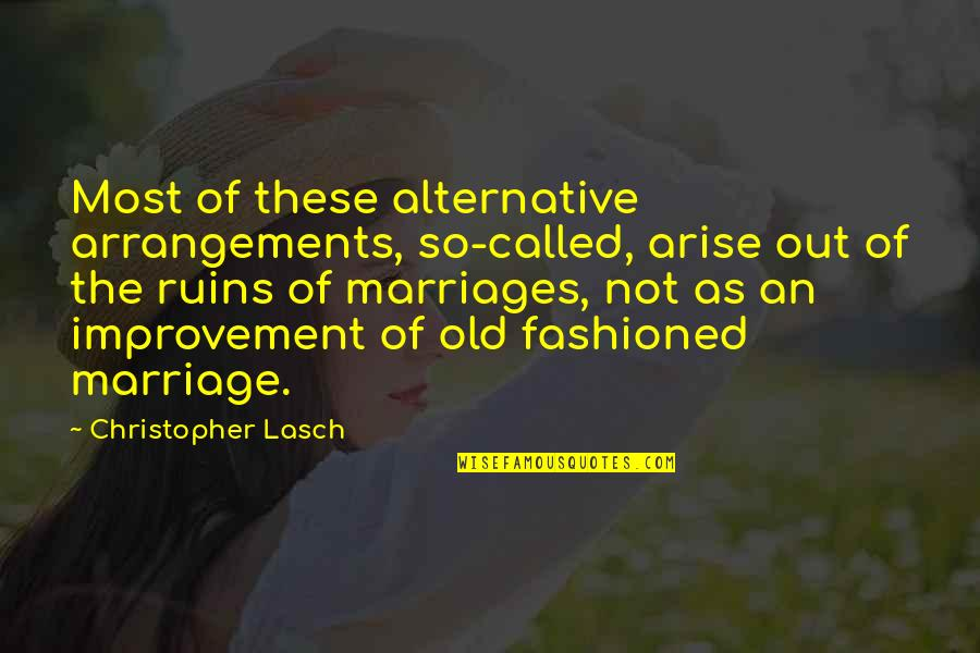 Old Fashioned Quotes By Christopher Lasch: Most of these alternative arrangements, so-called, arise out