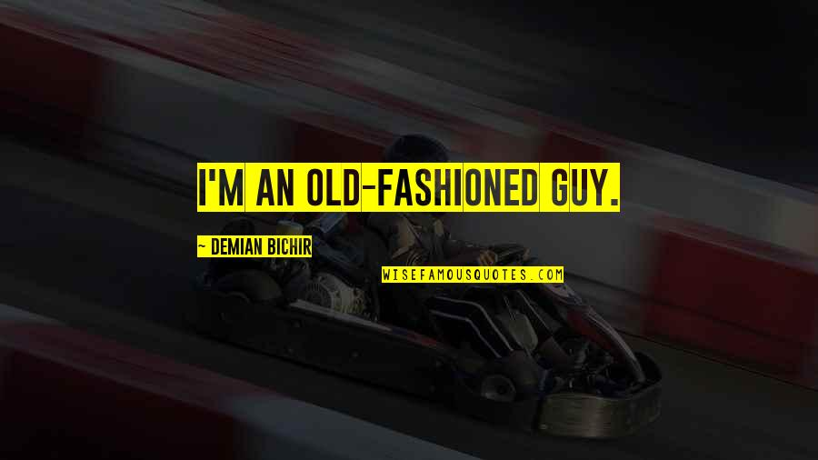 Old Fashioned Quotes By Demian Bichir: I'm an old-fashioned guy.