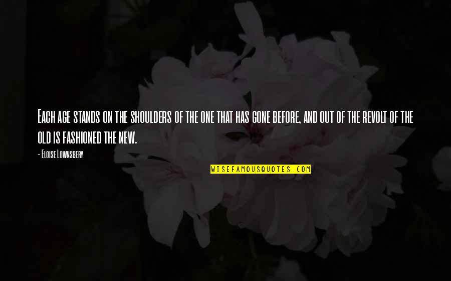 Old Fashioned Quotes By Eloise Lownsbery: Each age stands on the shoulders of the