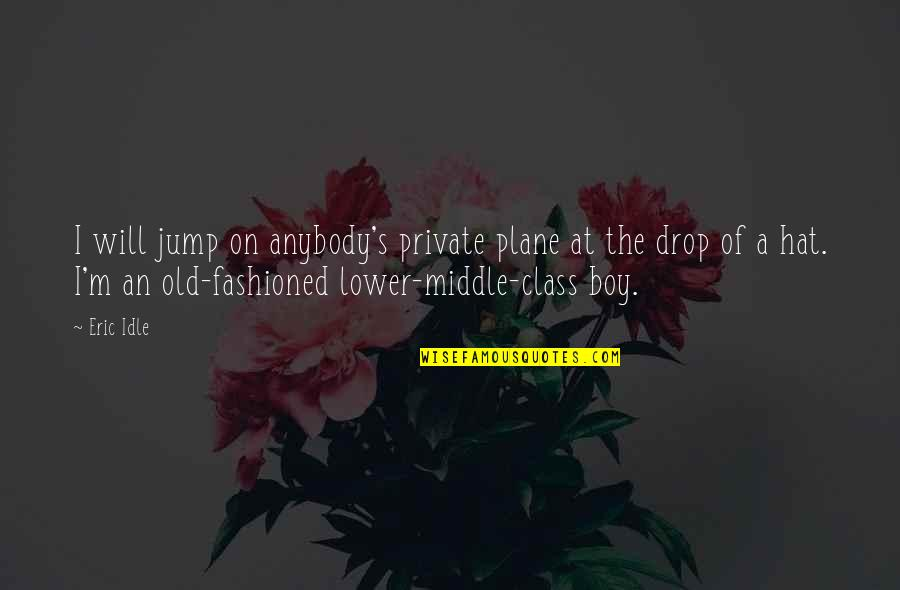 Old Fashioned Quotes By Eric Idle: I will jump on anybody's private plane at