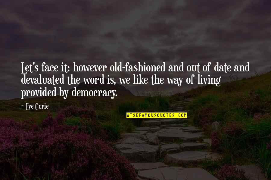 Old Fashioned Quotes By Eve Curie: Let's face it: however old-fashioned and out of