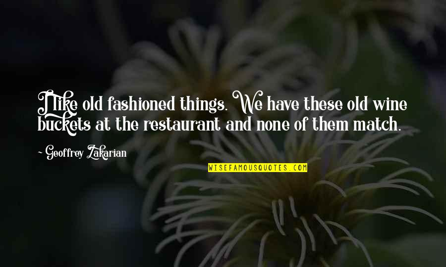 Old Fashioned Quotes By Geoffrey Zakarian: I like old fashioned things. We have these