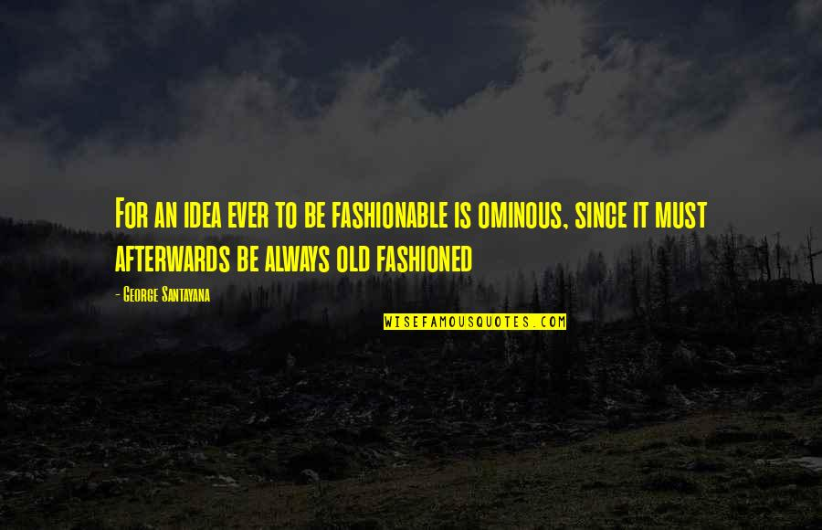 Old Fashioned Quotes By George Santayana: For an idea ever to be fashionable is