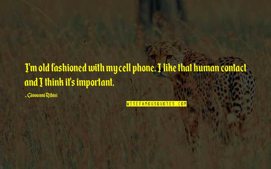 Old Fashioned Quotes By Giovanni Ribisi: I'm old fashioned with my cell phone. I