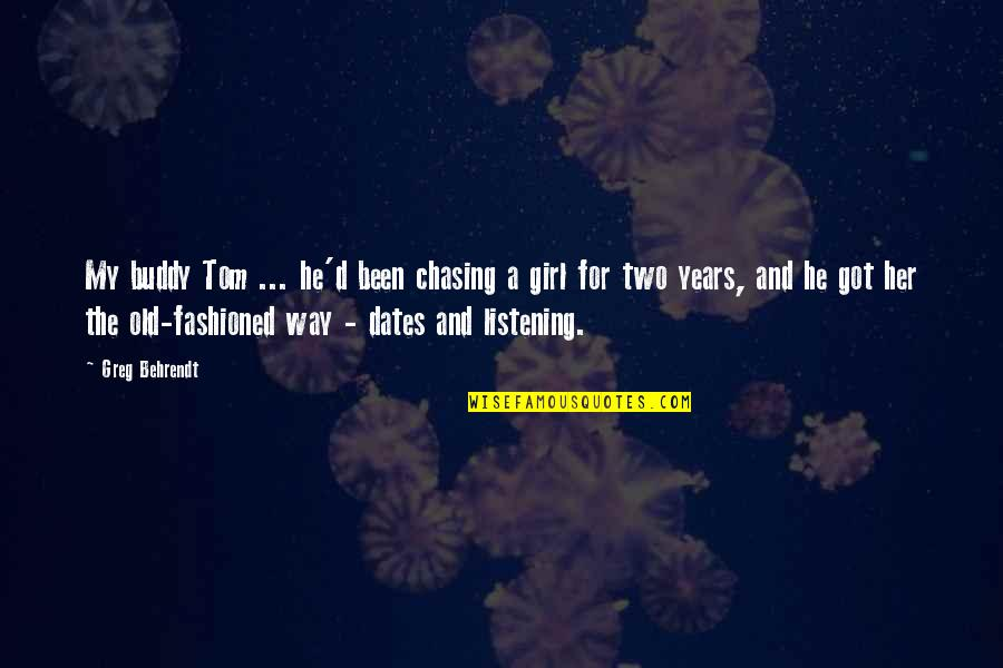Old Fashioned Quotes By Greg Behrendt: My buddy Tom ... he'd been chasing a