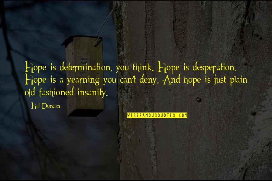 Old Fashioned Quotes By Hal Duncan: Hope is determination, you think. Hope is desperation.