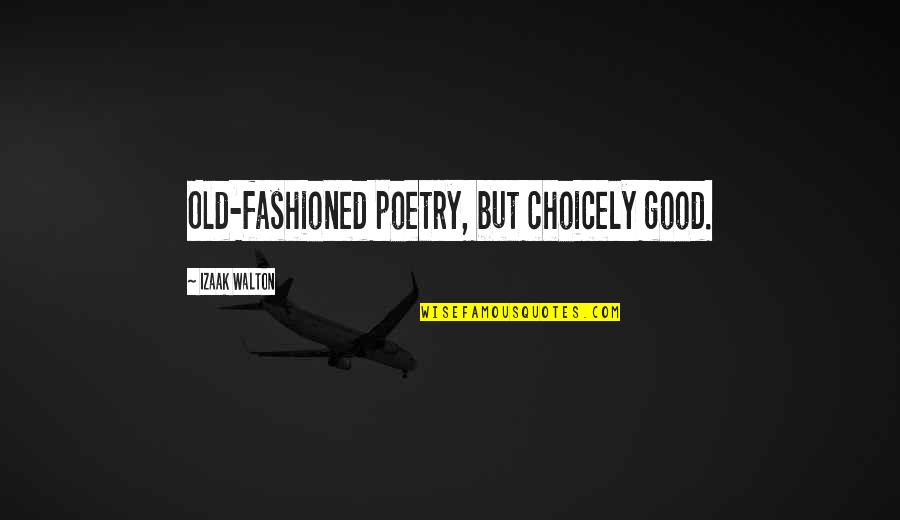 Old Fashioned Quotes By Izaak Walton: Old-fashioned poetry, but choicely good.