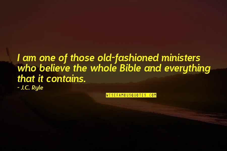 Old Fashioned Quotes By J.C. Ryle: I am one of those old-fashioned ministers who