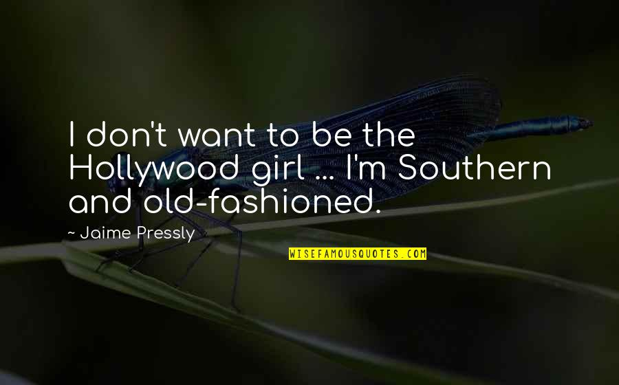 Old Fashioned Quotes By Jaime Pressly: I don't want to be the Hollywood girl