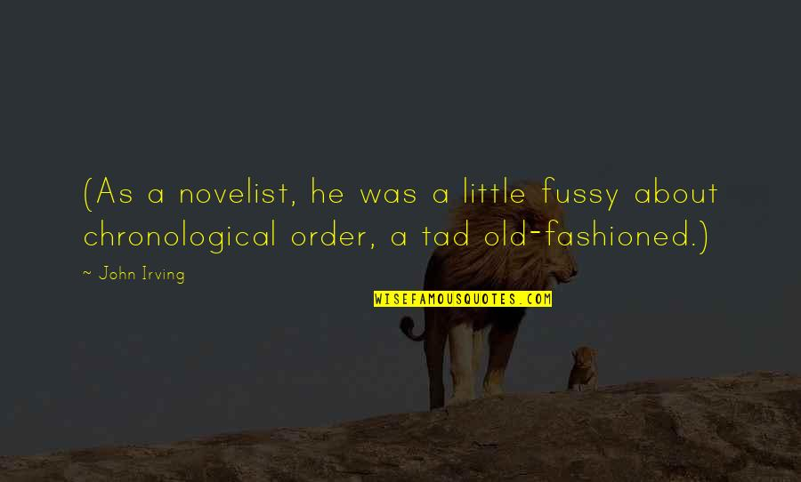 Old Fashioned Quotes By John Irving: (As a novelist, he was a little fussy