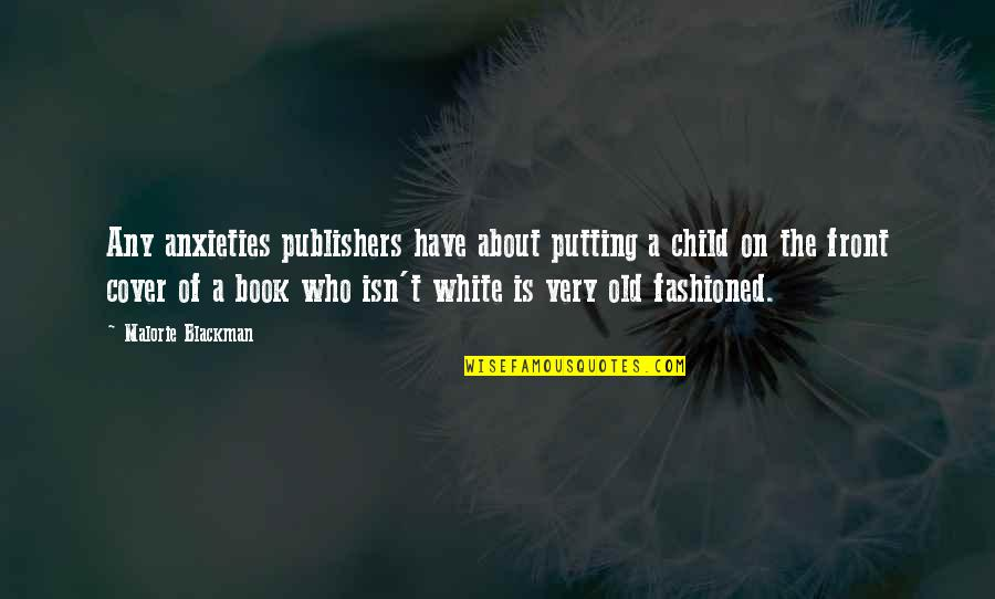 Old Fashioned Quotes By Malorie Blackman: Any anxieties publishers have about putting a child