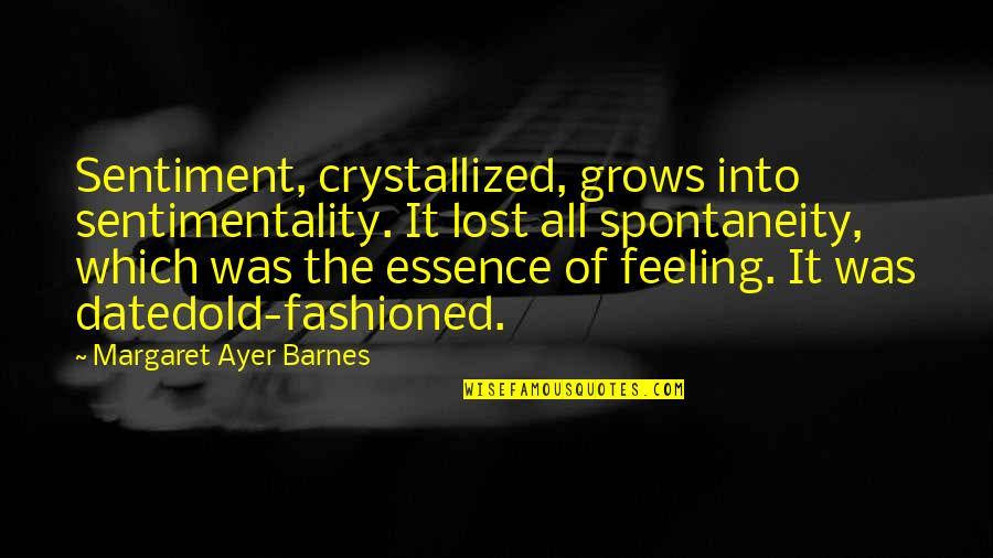 Old Fashioned Quotes By Margaret Ayer Barnes: Sentiment, crystallized, grows into sentimentality. It lost all