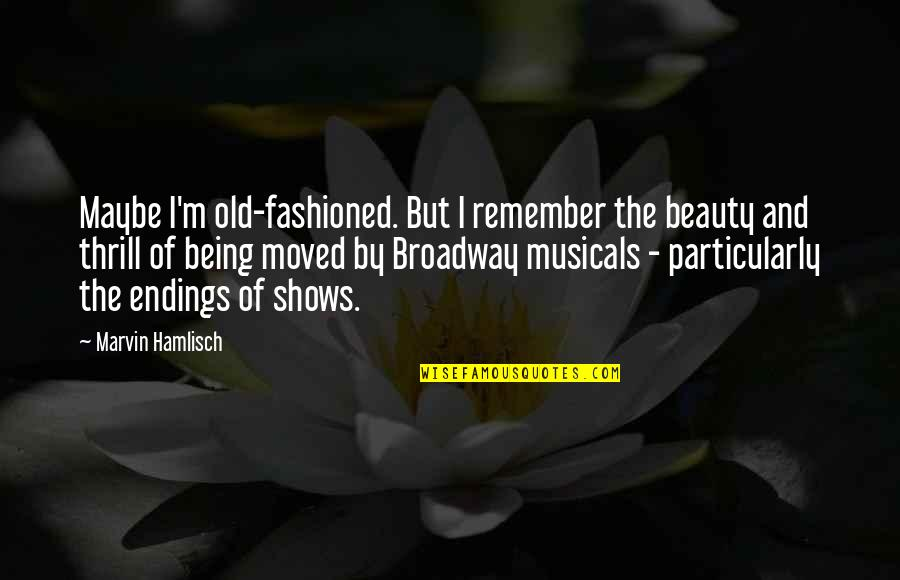 Old Fashioned Quotes By Marvin Hamlisch: Maybe I'm old-fashioned. But I remember the beauty