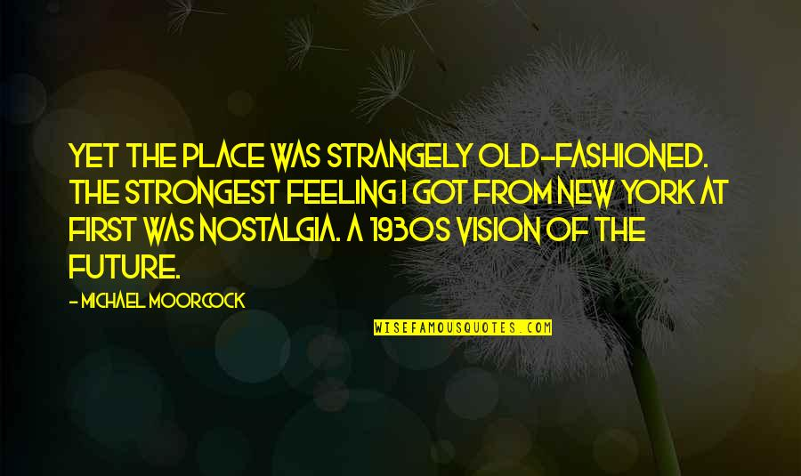 Old Fashioned Quotes By Michael Moorcock: Yet the place was strangely old-fashioned. The strongest