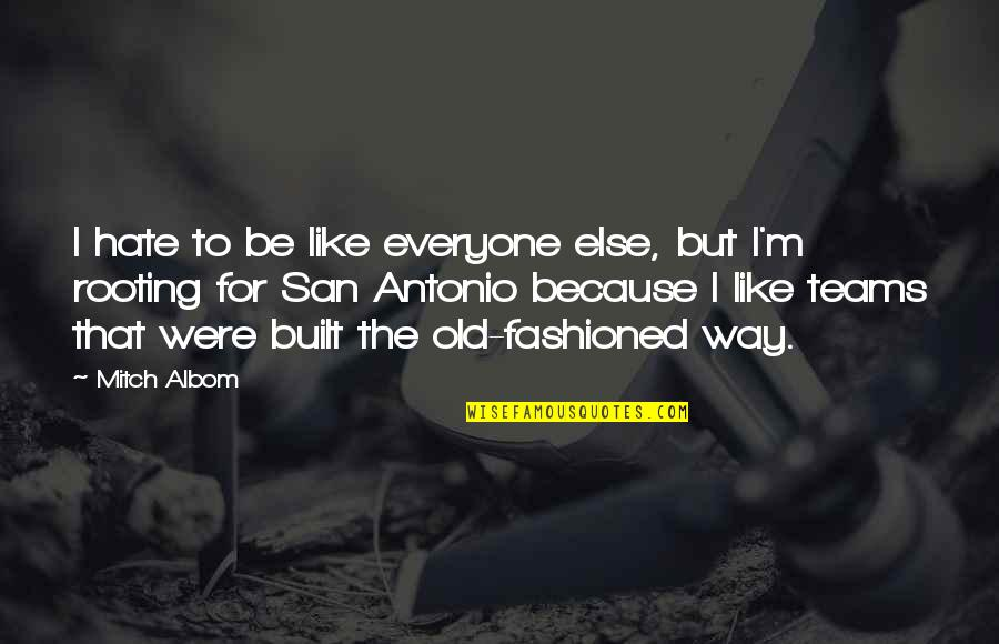 Old Fashioned Quotes By Mitch Albom: I hate to be like everyone else, but