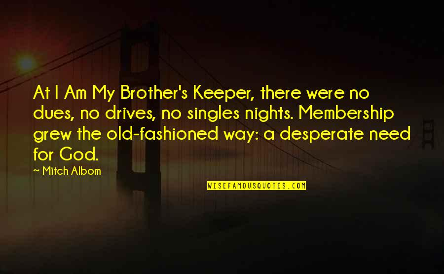 Old Fashioned Quotes By Mitch Albom: At I Am My Brother's Keeper, there were