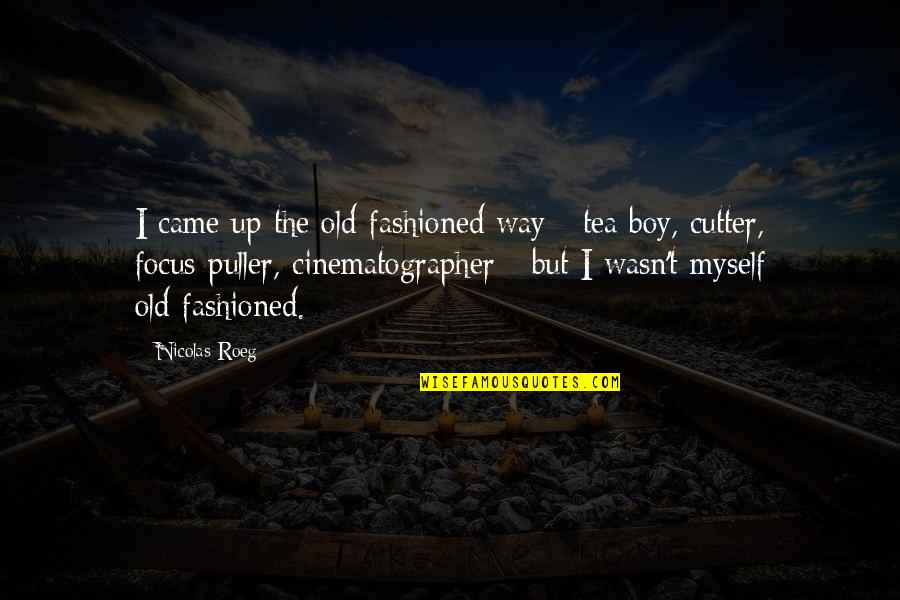 Old Fashioned Quotes By Nicolas Roeg: I came up the old-fashioned way - tea