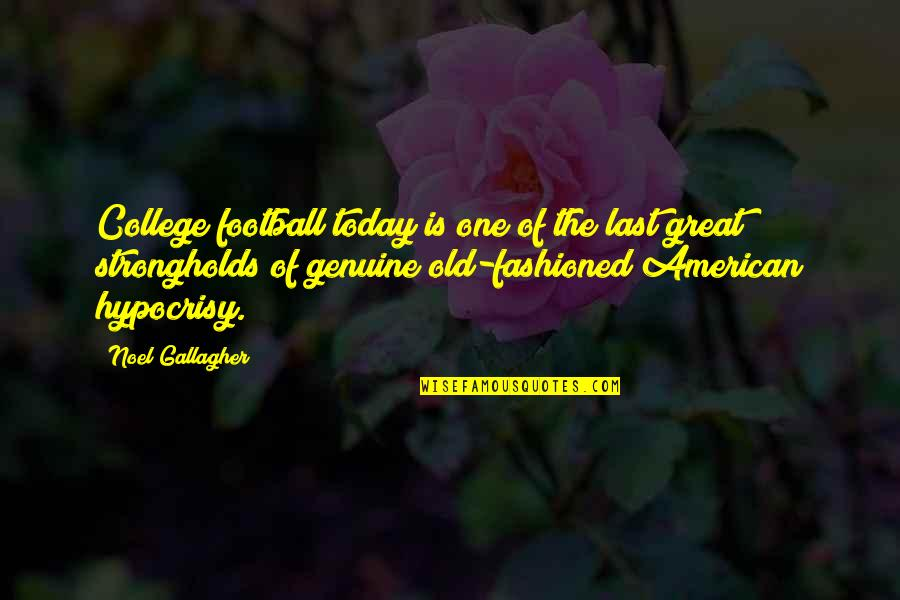 Old Fashioned Quotes By Noel Gallagher: College football today is one of the last