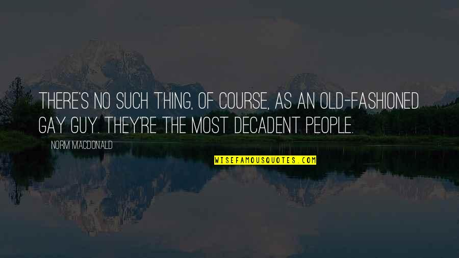 Old Fashioned Quotes By Norm MacDonald: There's no such thing, of course, as an