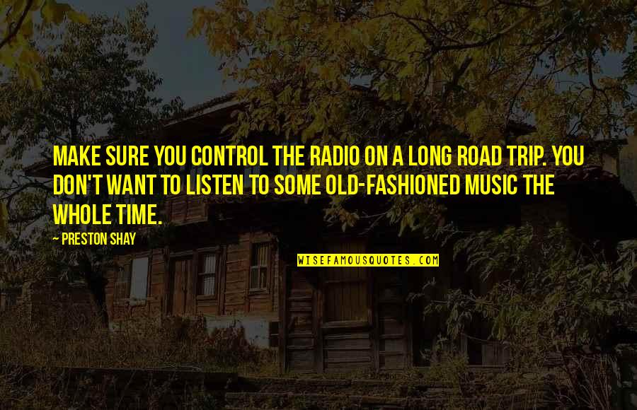 Old Fashioned Quotes By Preston Shay: Make sure you control the radio on a
