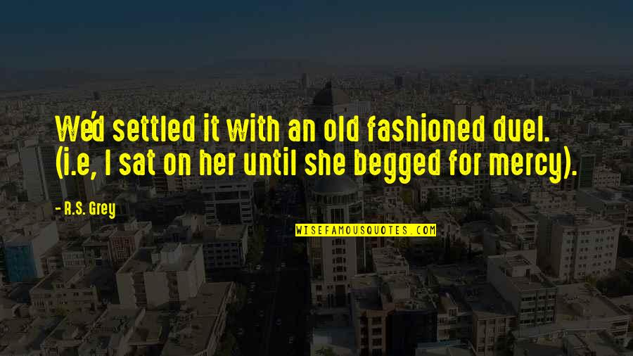 Old Fashioned Quotes By R.S. Grey: We'd settled it with an old fashioned duel.