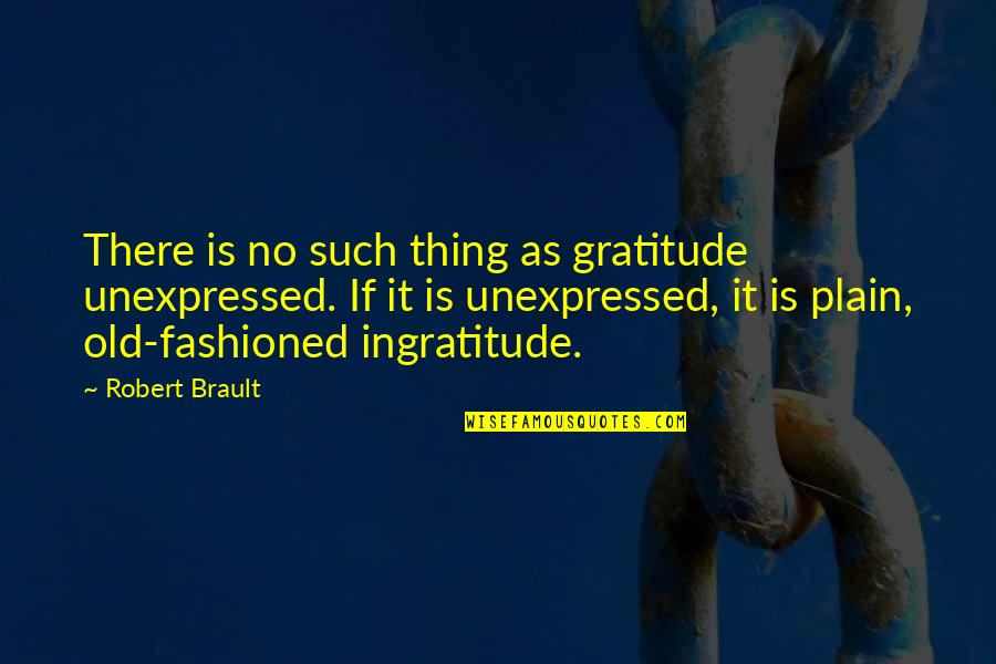 Old Fashioned Quotes By Robert Brault: There is no such thing as gratitude unexpressed.