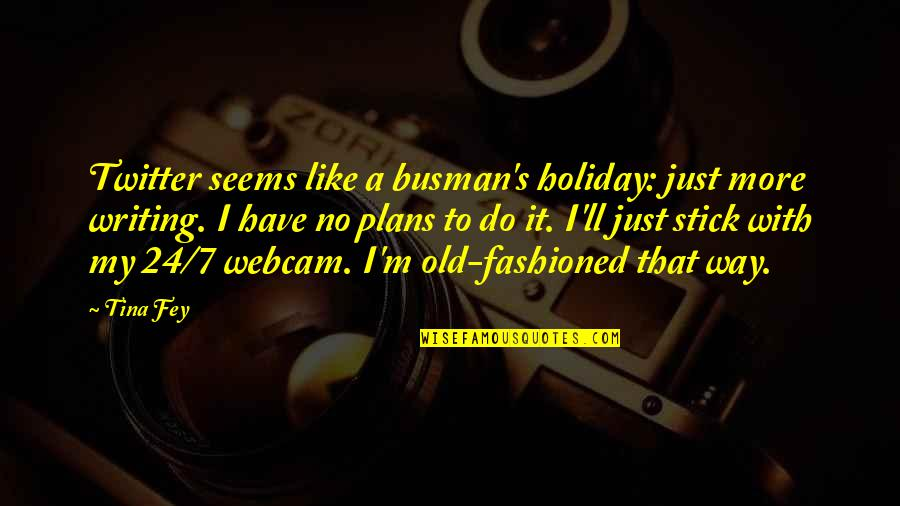 Old Fashioned Quotes By Tina Fey: Twitter seems like a busman's holiday: just more